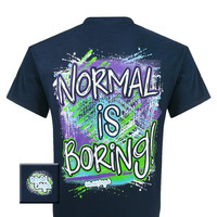 Girlie Girl Originals Funny Normal is Boring Bright T Shirt