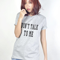 Dont Talk to Me Tshirt Funny Shirt Quote Shirts Teen Fashion Tumblr Clothing Women T-Shirts