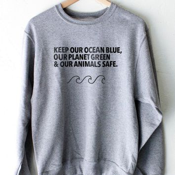 Keep Our Ocean Blue, Our Planet Green & Our Animals Safe - Unisex Crewneck Sweatshirt