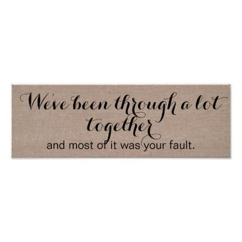 Funny We've been through a lot together quote Poster