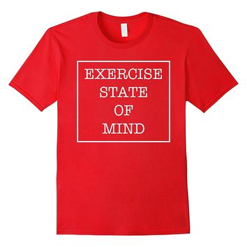 Exercise State of Mind Work Out Weight Lifting Hobby Shirt