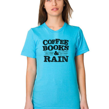 Funny T Shirt - Coffee Books and Rain - Book Geek - Pacific Northwest - Seattle - Reading Shirt - Library Geek - Book Nerd - Coffee Lover