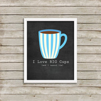 I Love Big Cups - Coffee Wall Art, Print 8 x 10 INSTANT Digital Download Printable