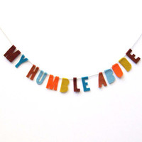 My Humble Abode housewarming banner, felt banner in turquoise, blue, brown, yellow and red felt