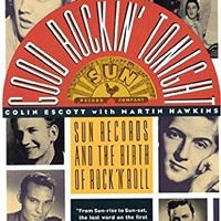 Good Rockin' Tonight: Sun Records and the Birth of Rock 'N Roll