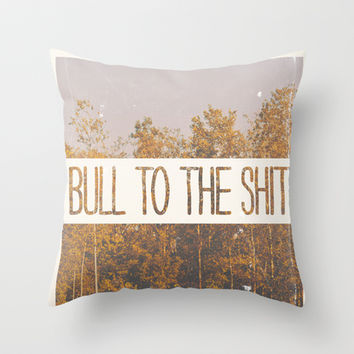 BULL TO THE SHIT Throw Pillow by Sara Eshak