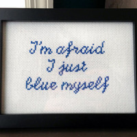 I'm afraid I just blue myself - framed cross stitch