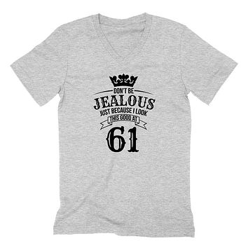 Don't be jealous just because I look this good at 61 birthday gift for friend bff mom dad grandparent  V Neck T Shirt