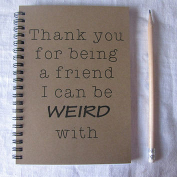 Thank you for being a friend I can be WEIRD by JournalingJane