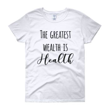 The greatest wealth is Health - FREE SHIPPING