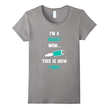 I'm A Husky Mom This Is How I Roll Lint Roller T Shirt