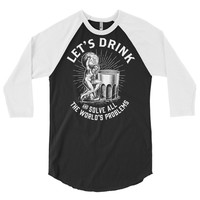 Let's Drink and Solve All the World's Problems 3/4 Sleeve Raglan