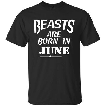 BEASTS ARE BORN IN JUNE T-Shirt Workout Gymmer Motivation