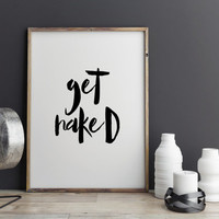 "Motivational quote ""Get Naked"" Inspirational poster Funny quote Naked art Wall art Home decor Bathroom poster Bathroom art Bathroom poster"