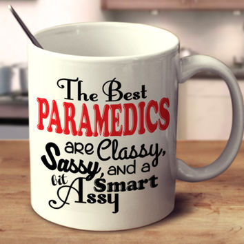 The Best Paramedics Are Classy, Sassy, And A Bit Smart Assy