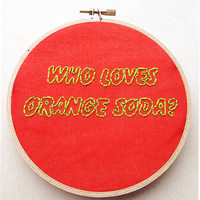 Who Loves Orange Soda Hand Embroidery Hoop 90s Nickelodeon Kenan and Kel All That Nostalgia TV Show TV Funny Phrase Quote Color Embroidery