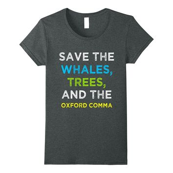 Environmentalist Save Whales Trees and Oxford Comma T-Shirt