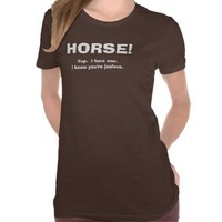 HORSE! I Have One, I Know You're Jealous CHOOSE Your style and color PERSONALIZE with your Text