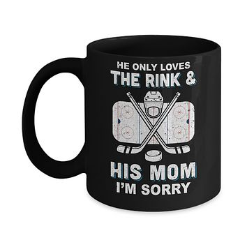 He Only Loves The Rink And His Mom Funny Mom Hockey Mug