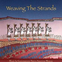 Weaving The Strands: Music By Contemporary Native American Women