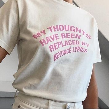 """""""My Thoughts Have Been Replaced By Beyonce Lyrics"""" Tee"""