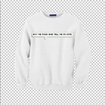Buy Me Food & Tell Me I'm Cute Sweatshirt | Unisex S-XXL | Tumblr Funny Kawaii Cool Jumper Text *ON SALE*