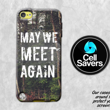 May We Meet Again Woods iPod 5 Case iPod 6 Case iPod 5th Generation iPod 6th Generation Rubber Case Gen The 100 Inspired Quote Nature Cute