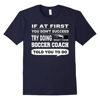If at First You Don't Succeed Soccer Coach T-Shirt
