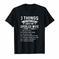 3 Things You Should Know About My Spoiled Wife Farmer Shirt