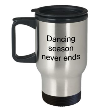 Salsa Folk Swing Dance Travel Mug Gifts For Dancer - Dancing Season Never Ends Stainless Steel Insulated Travel Coffee Cup with Lid