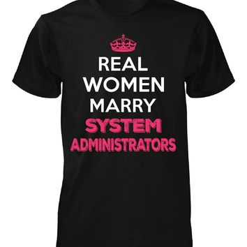Real Women Marry System Administrators. Cool Gift - Unisex Tshirt