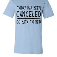 Today has been Canceled. Go back to bed - Unisex T-shirt