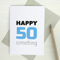 Happy birthday card happy 50 something birthday card blue