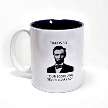 President Abraham Lincoln coffee Mug  portrait That is so four score and seven years ago Hipster  Epic honest Abe
