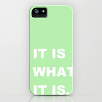 It Is What It Is iPhone & iPod Case by Lush Tart