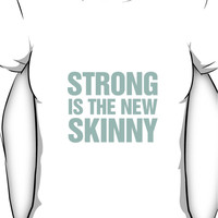 Strong is the new Skinny Women's T-Shirt