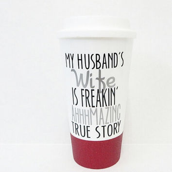 Personalized Coffee Mug * My Husband's Wife is Freakin Ahhhmazing True Story * Travel Coffee Mug * Coffee mug * Custom Coffee Mug *