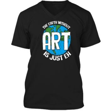 The Earth Without Art Is Just Eh Earth Day T-Shirt Mens Printed V-Neck T
