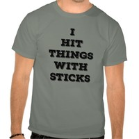 I Hit Things With Sticks