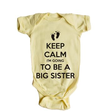 Keep Calm I'm Going To Be A Big Sister Baby Onesuit