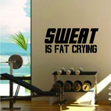 Sweat is Fat Crying Quote Fitness Health Work Out Gym Decal Sticker Wall Vinyl Art Wall Room Decor Weights Dumbbell Motivation Inspirational Funny