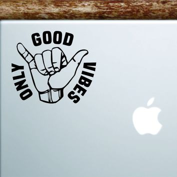 Shaka Good Vibes Only V2 Laptop Wall Decal Sticker Vinyl Art Quote Macbook Apple Decor Car Window Truck Kids Baby Teen Inspirational Surf Beach