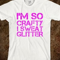 I'M SO CRAFTY I SWEAT CLITTER TEE
