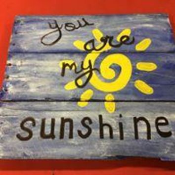 Reclaimed Wood Hand Made Sign-You are my Sunshine