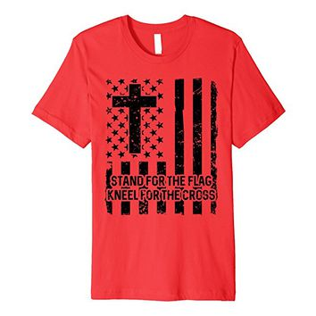 Stand For The Flag Premium T-shirt - Kneel For The Cross