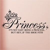 Princess- It's not easy being a princess...but hey...if the shoe fits! 12.5x27 vinyl lettering wall decal art sticker