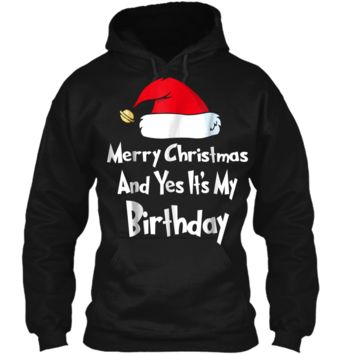 """""""Merry Christmas And Yes It's My Birthday""""  Pullover Hoodie 8 oz"""