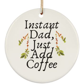 Instant Dad Cute Father's Day Gift For Father From Wife, Girlfriend, Daughter, Son, Stepdaughter, Stepson, Mom, Grandma, Mother In Law ( SUBORNC Ceramic Circle Ornament)