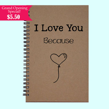 I Love You Because - Journal, Book, Custom Journal, Sketchbook, Scrapbook, Extra-Heavyweight Covers