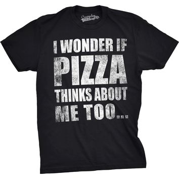Mens I Wonder If Pizza Thinks About Me Too Funny Foodie Lover T shirt